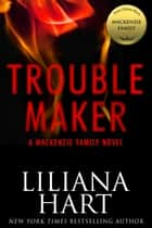 Trouble Maker: A MacKenzie Family Novel 電子書 by Liliana Hart