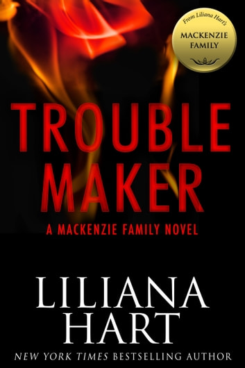Trouble Maker: A MacKenzie Family Novel ebook by Liliana Hart