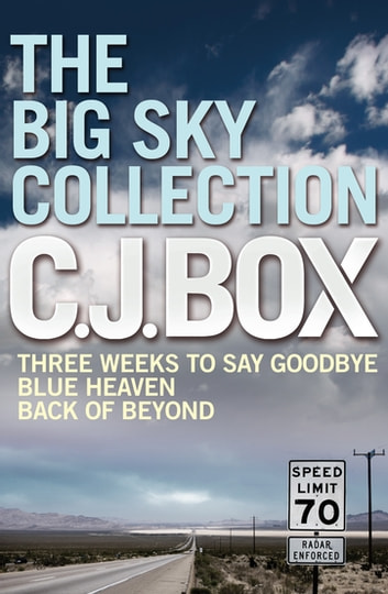 The Big Sky Collection - A Thrilling C. J. Box Bundle (Three Weeks to Say Goodbye / Blue Heaven / Back of Beyond) ebook by C. J. Box