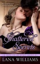 Shattered Secrets ebook by Lana Williams