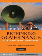 Rethinking Governance - The Centrality of the State in Modern Society ebook by Stephen Bell,Andrew  Hindmoor