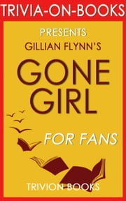 Gone Girl: A Novel by Gillian Flynn (Trivia-On-Book) ebook by Trivion Books