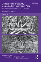Constructing a Security Community in Southeast Asia - ASEAN and the Problem of Regional Order ebook by Amitav Acharya