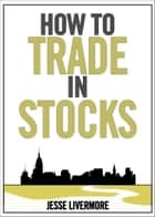 How to trade in stocks ebook by Jesse Livermore
