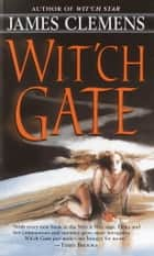 Wit'ch Gate ebook by James Clemens