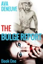 The Bulge Report - The Bulge Report Series, #1 ebook by Ava Deneuve