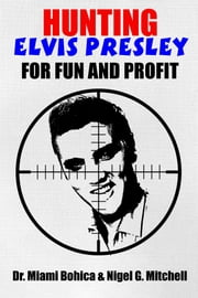 Hunting Elvis Presley For Fun and Profit ebook by Nigel G. Mitchell
