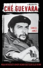 Che Guevara ebook by Daniel James,Henry Butterfield Ryan