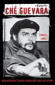 Che Guevara - A Biography ebook by Daniel James,Henry Butterfield Ryan
