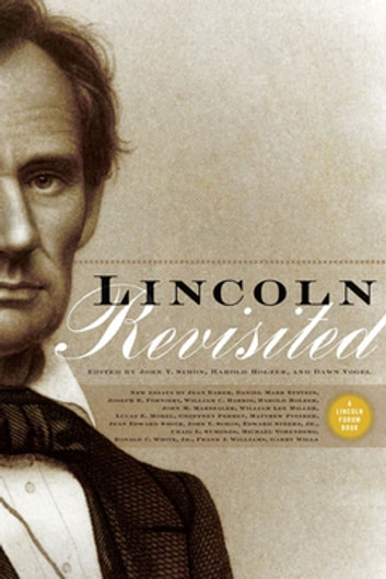 Lincoln Revisited - New Insights from the Lincoln Forum ebook by Harold Holzer,Dawn Vogel