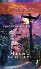 Murder at Eagle Summit (Mills & Boon Love Inspired) ebook by Virginia Smith