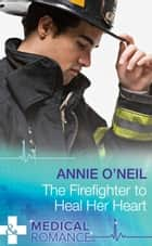 The Firefighter to Heal Her Heart (Mills & Boon Medical) (Army Docs, Book 2) ebook by Annie O'Neil
