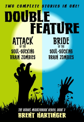 Double Feature: Attack of the Soul-Sucking Brain Zombies/Brides of the Soul-Sucking Brain Zombies ebook by Brent Hartinger