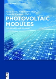 Photovoltaic Modules - Technology and Reliability ebook by Harry Wirth,Karl-Anders Weiß,Cornelia Wiesmeier
