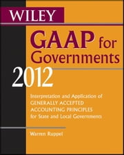 Wiley GAAP for Governments 2012 - Interpretation and Application of Generally Accepted Accounting Principles for State and Local Governments ebook by Warren Ruppel