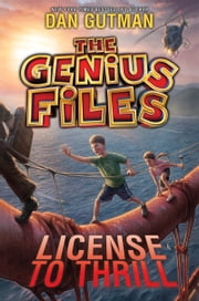 The Genius Files #5: License to Thrill ebook by Dan Gutman
