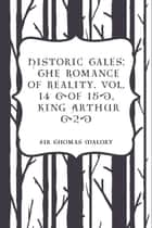 Historic Tales: The Romance of Reality. Vol. 14 (of 15), King Arthur (2) ebook by Sir Thomas Malory