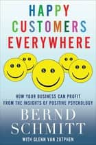 Happy Customers Everywhere ebook by Bernd Schmitt,Glenn Van Zutphen
