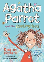 Agatha Parrot and the Floating Head ebook by Kjartan Poskitt,David Tazzyman