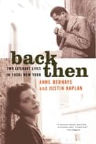 Back Then - Two Literary Lives in 1950s New York ebook by Anne Bernays, Justin Kaplan
