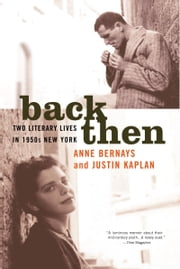 Back Then - Two Literary Lives in 1950s New York ebook by Anne Bernays,Justin Kaplan