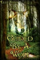 Guided By A Wolf ebook by Ellie Saxx