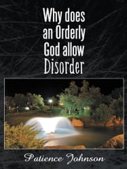 Why does an orderly God allow Disorder ebook by Patience Johnson