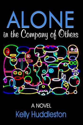 Alone in the Company of Others: A Novel ebook by Kelly Huddleston