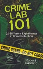 Crime Lab 101 ebook by Robert Gardner