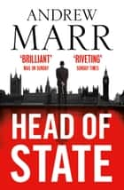 Head of State: The Bestselling Brexit Thriller ebook by Andrew Marr