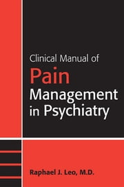 Clinical Manual of Pain Management in Psychiatry ebook by Raphael J. Leo