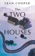 The Two Houses - a gripping novel of buried secrets and those who hide them ebook by Fran Cooper