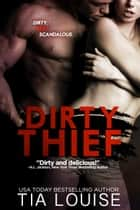 Dirty Thief ebook by Tia Louise