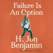 Failure Is An Option - An Attempted Memoir audiobook by H. Jon Benjamin