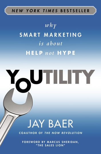 Youtility - Why Smart Marketing Is about Help Not Hype ebook by Jay Baer