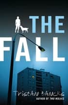The Fall ebook by Tristan Bancks