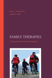 Family Therapies - A Comprehensive Christian Appraisal ebook by Mark A. Yarhouse,James N. Sells