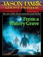From a Watery Grave (Jason Dark: Ghost Hunter: Volume 6) ebook by Guido Henkel