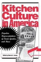 Kitchen Culture in America - Popular Representations of Food, Gender, and Race ebook by Sherrie A. Inness
