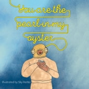 You Are the Pearl in My Oyster ebook by Sky Hatter