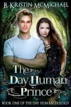 The Day Human Prince Ebook di B. Kristin McMichael