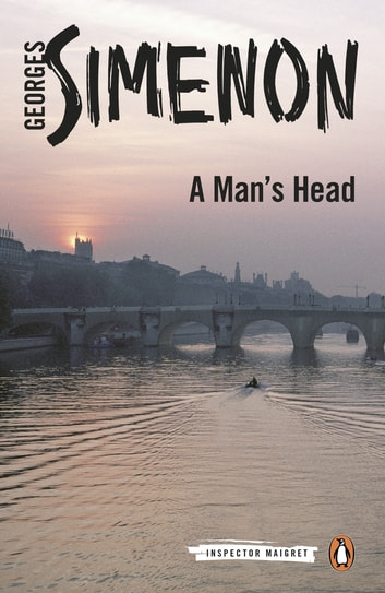 A Man's Head - Inspector Maigret #9 ebook by Georges Simenon