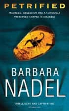 Petrified (Inspector Ikmen Mystery 6) - An unputdownable murder mystery with an ingenious plot ebook by Barbara Nadel