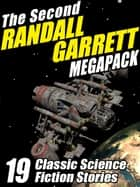 The Second Randall Garrett Megapack - 19 Classic Science Fiction Stories ebook by Randall Garrett