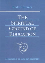 The Spiritual Ground of Education ebook by Rudolf Steiner, Christopher Bamford