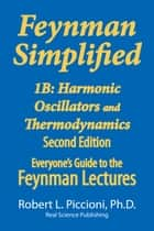 Feynman Lectures Simplified 1B - Harmonic Oscillators, & Thermodynamics ebook by Robert Piccioni
