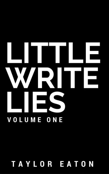 Little Write Lies (Volume 1) - Collected Flash Fiction ebook by Taylor Eaton