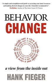 Behavior Change - A View from the Inside Out ebook by Hank Fieger
