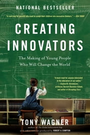 Creating Innovators - The Making of Young People Who Will Change the World ebook by Kobo.Web.Store.Products.Fields.ContributorFieldViewModel