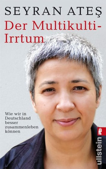 Der Multikulti-Irrtum eBook by Seyran Ateş
